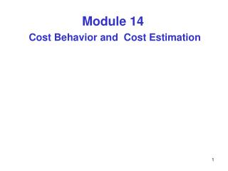 Module 14 Cost Behavior and  Cost Estimation