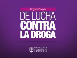 El Gobierno de la Provincia de Córdoba presenta el Programa Provincial de Lucha Contra la Droga.