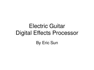 Electric Guitar  Digital Effects Processor