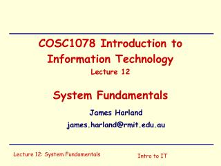 COSC1078 Introduction to Information Technology Lecture 12 System Fundamentals