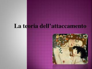 La teoria dell � attaccamento