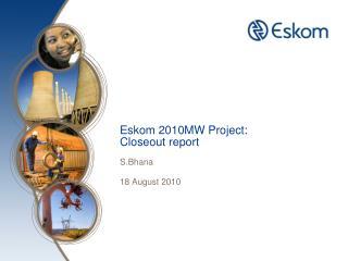 Eskom 2010MW Project: Closeout report
