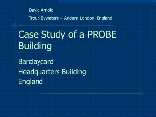 Case Study of a PROBE Building