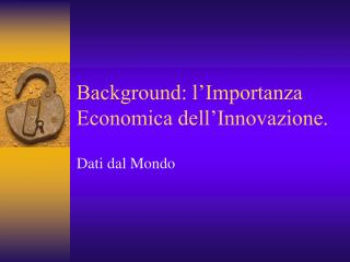 Background: l'Importanza Economica dell'Innovazione.
