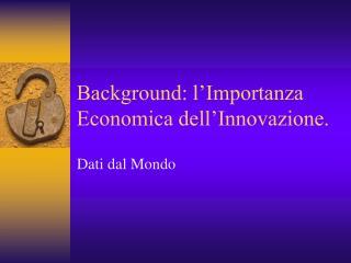 Background: l�Importanza Economica dell�Innovazione.