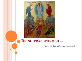 Being transformed ...