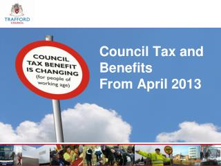 Council Tax and Benefits  From April 2013