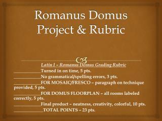 Romanus Domus  Project & Rubric