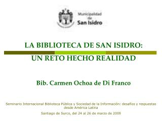 LA BIBLIOTECA DE SAN ISIDRO:  UN RETO HECHO REALIDAD Bib. Carmen Ochoa de Di Franco
