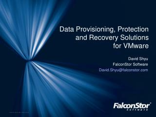 David Shyu FalconStor Software David.Shyu@falconstor