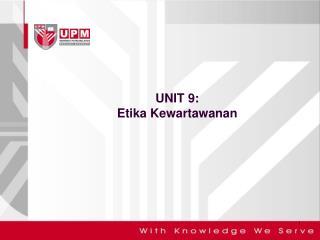 UNIT 9:  Etika Kewartawanan