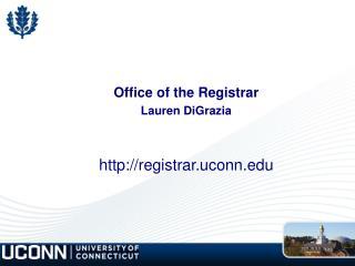 Office of the Registrar  Lauren DiGrazia registrar.uconn