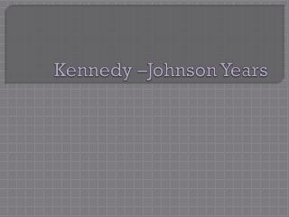 Kennedy –Johnson Years