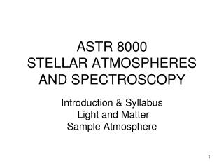 ASTR 8000 STELLAR ATMOSPHERES AND SPECTROSCOPY