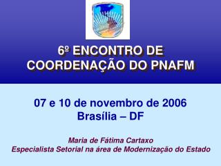6 º ENCONTRO DE COORDENAÇÃO DO PNAFM