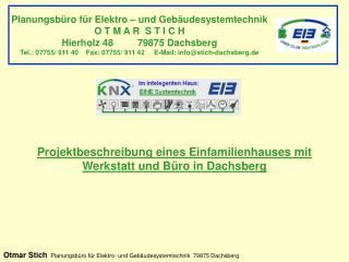 Planungsb ro f r Elektro   und Geb udesystemtechnik O T M A R  S T I C H Hierholz 48         79875 Dachsberg Tel.: 07755