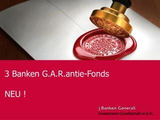 3 Banken G.A.R.antie-Fonds NEU !