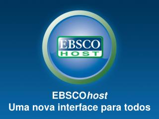 EBSCO host Uma nova interface para todos
