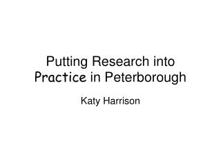 Putting Research into  Practice  in Peterborough