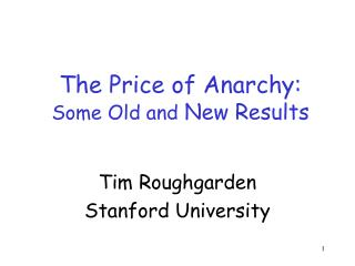 The Price of Anarchy:     Some Old and  New Results