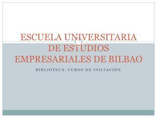ESCUELA UNIVERSITARIA DE ESTUDIOS EMPRESARIALES DE BILBAO