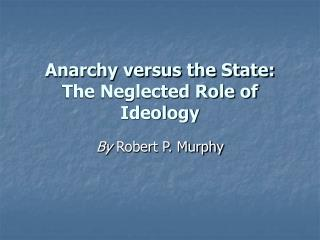 Anarchy versus the State: The Neglected Role of Ideology