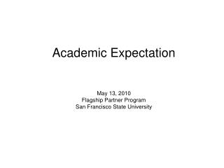 Academic Expectation May 13, 2010 Flagship Partner Program San Francisco State University