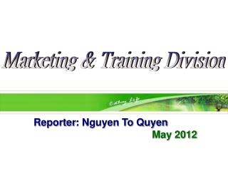 Reporter : Nguyen To Quyen May 2012