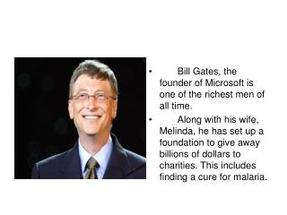 Bill Gates, the founder of Microsoft is one of the richest men of all time.