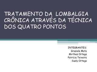 TRATAMENTO DA  LOMBALGIA CRÔNICA ATRAVÉS  DA TÉCNICA  DOS QUATRO PONTOS