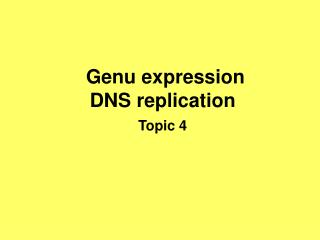 Genu expression DNS replication Topic 4