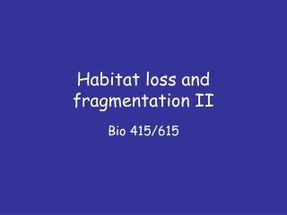 Habitat loss and fragmentation II