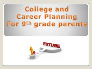 College and  Career Planning For 9 th  grade parents