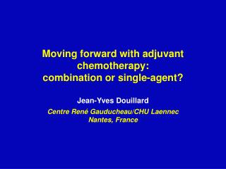 Moving forward with adjuvant chemotherapy:  combination or single-agent?