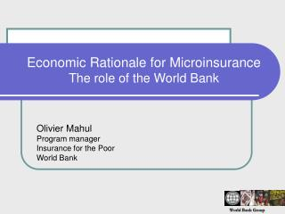 Economic Rationale for Microinsurance The role of the World Bank