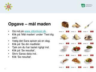 Opgave – mål maden Gå ind på  altomkost.dk . Klik på 'Mål maden' under 'Test dig selv'.