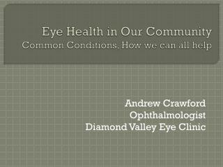Eye Health in Our Community Common Conditions, How we can all help