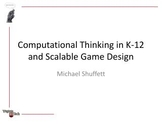 Computational Thinking in K-12 and Scalable Game Design