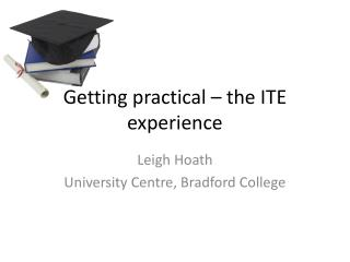 Getting practical   the ITE experience