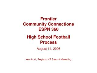Frontier  Community Connections ESPN 360 High School Football Process  August 14, 2006