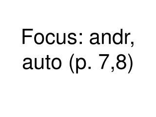 Focus: andr, auto (p. 7,8)