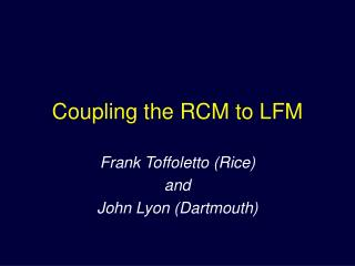 Coupling the RCM to LFM