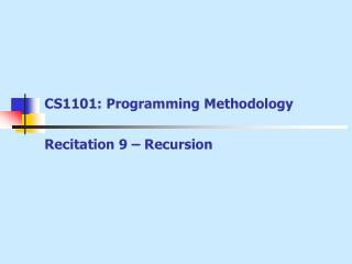 CS1101: Programming Methodology Recitation 9 –  Recursion