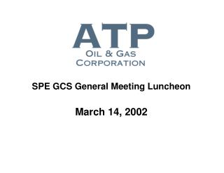 SPE GCS General Meeting Luncheon  March 14, 2002