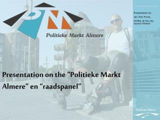 "Presentation on the ""Politieke Markt Almere"" en ""raadspanel"""