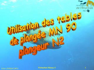 Utilisation des tables de plong�e MN 90 plongeur N2