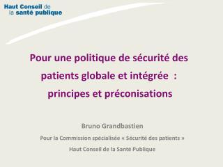 Pour une politique de sécurité des patients globale et intégrée :  principes et préconisations