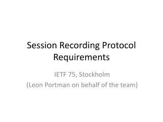 Session Recording Protocol  Requirements
