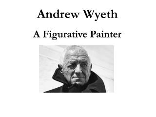 Andrew Wyeth A Figurative Painter