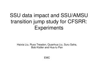 SSU data impact and SSU/AMSU transition jump study for CFSRR: Experiments